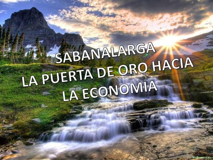 SABANALARGA <br />LA PUERTA DE ORO HACIA <br />LA ECONOMIA<br />