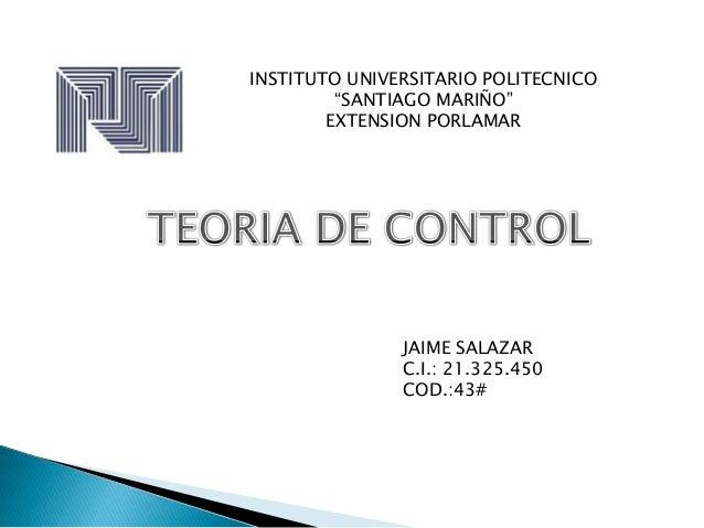 """INSTITUTO UNIVERSITARIO POLITECNICO """"SANTIAGO MARIÑO"""" EXTENSION PORLAMAR JAIME SALAZAR C.I.: 21.325.450 COD.:43#"""
