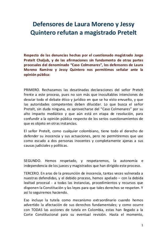 1 Defensores de Laura Moreno y Jessy Quintero refutan a magistrado Pretelt Respecto de las denuncias hechas por el cuestio...