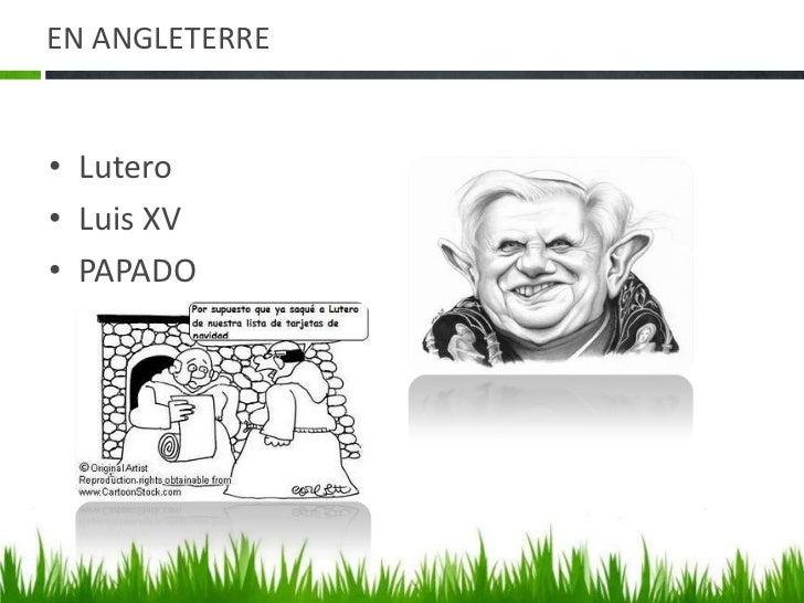 EN ANGLETERRE<br />Lutero <br />Luis XV<br />PAPADO<br />
