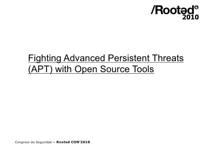 Fighting Advanced Persistent Threats       (APT) with Open Source Tools     Congreso de Seguridad ~ Rooted CON'2010