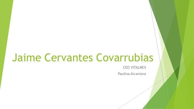 Jaime Cervantes Covarrubias CEO VITALMEX Paulina Alcantara