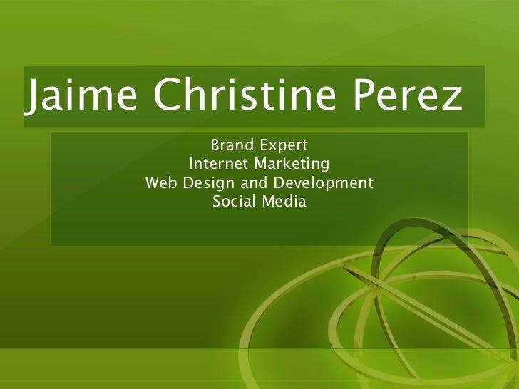 Jaime Christine Perez             Brand Expert          Internet Marketing     Web Design and Development             Soci...