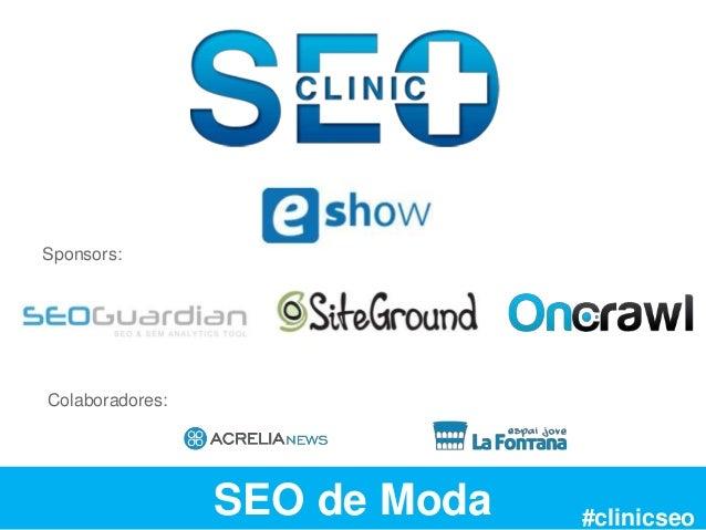 SEO de Moda Colaboradores: #clinicseo Sponsors:
