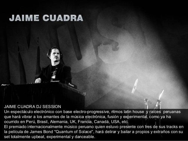 JAIME CUADRA DJ SESSION Un espectáculo electrónico con base electro-progressive, ritmos latin house y raíces peruanas que ...