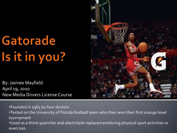 GatoradeIs it in you? <br />By: Jaimee Mayfield<br />April 19, 2010<br />New Media Drivers License Course <br /><ul><li>Fo...