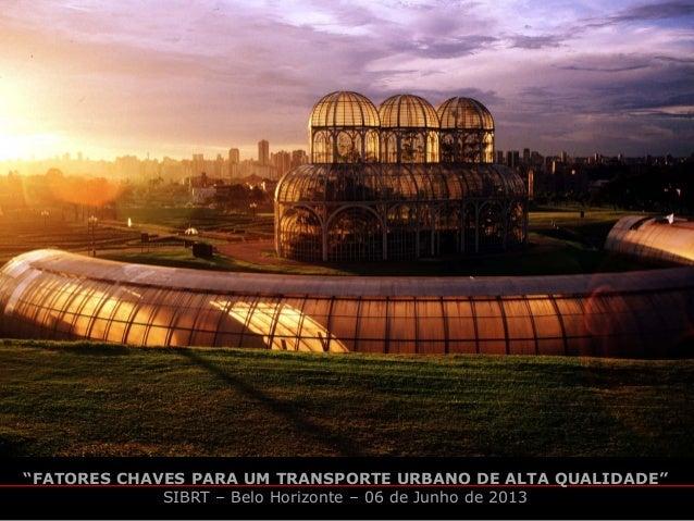 """jaime lernerarquitetos associados""""FATORES CHAVES PARA UM TRANSPORTE URBANO DE ALTA QUALIDADE""""SIBRT – Belo Horizonte – 06 d..."""