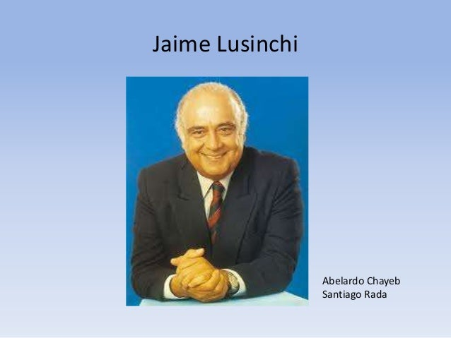 Jaime Lusinchi                 Abelardo Chayeb                 Santiago Rada