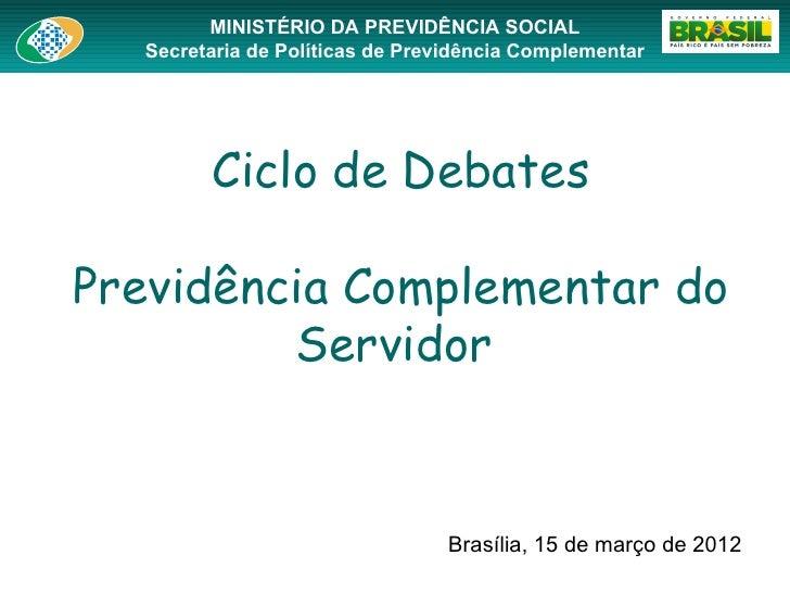 MINISTÉRIO DA PREVIDÊNCIA SOCIAL  Secretaria de Políticas de Previdência Complementar        Ciclo de DebatesPrevidência C...