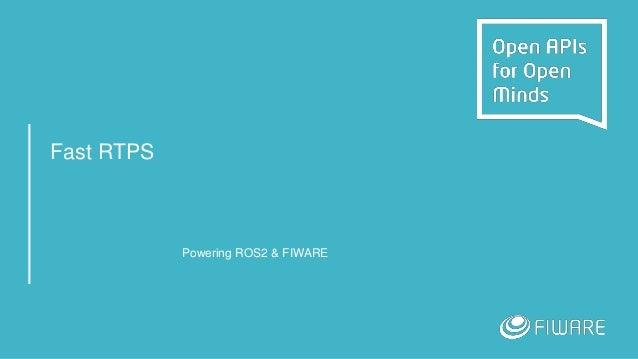Fast RTPS Powering ROS2 & FIWARE