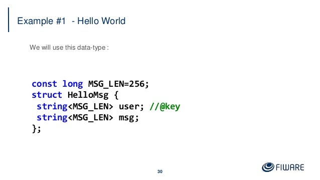 Example #1 - Hello World 30 We will use this data-type : const long MSG_LEN=256; struct HelloMsg { string<MSG_LEN> user; /...