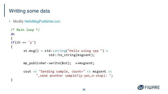 "Writting some data  Modify HelloMsgPublisher.cxx: 33 /* Main loop */ do { if(ch == 'y') { st.msg() = std::string(""Hello u..."