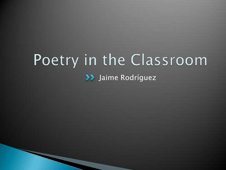 Poetry in the Classroom<br />Jaime Rodríguez<br />