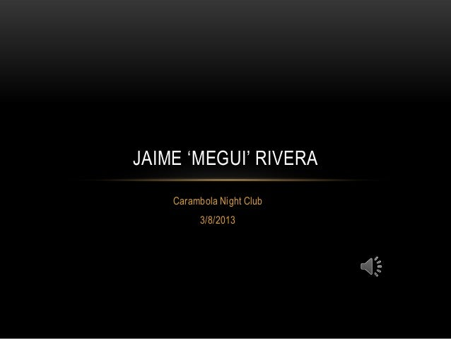JAIME 'MEGUI' RIVERA    Carambola Night Club          3/8/2013