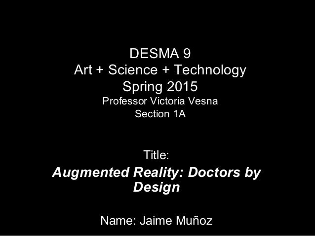 DESMA 9 Art + Science + Technology Spring 2015 Professor Victoria Vesna Section 1A Title: Augmented Reality: Doctors by De...