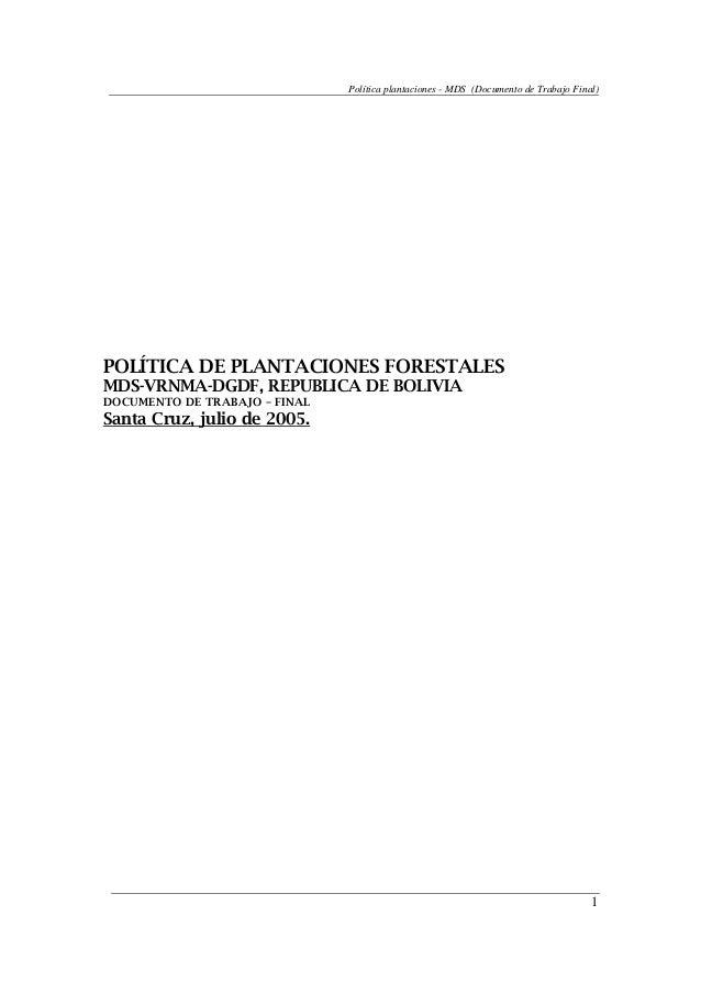 Política plantaciones - MDS (Documento de Trabajo Final) 1 POLÍTICA DE PLANTACIONES FORESTALES MDS-VRNMA-DGDF, REPUBLICA D...