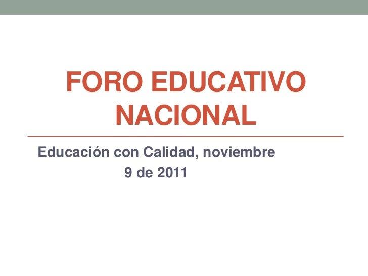 FORO EDUCATIVO      NACIONALEducación con Calidad, noviembre           9 de 2011