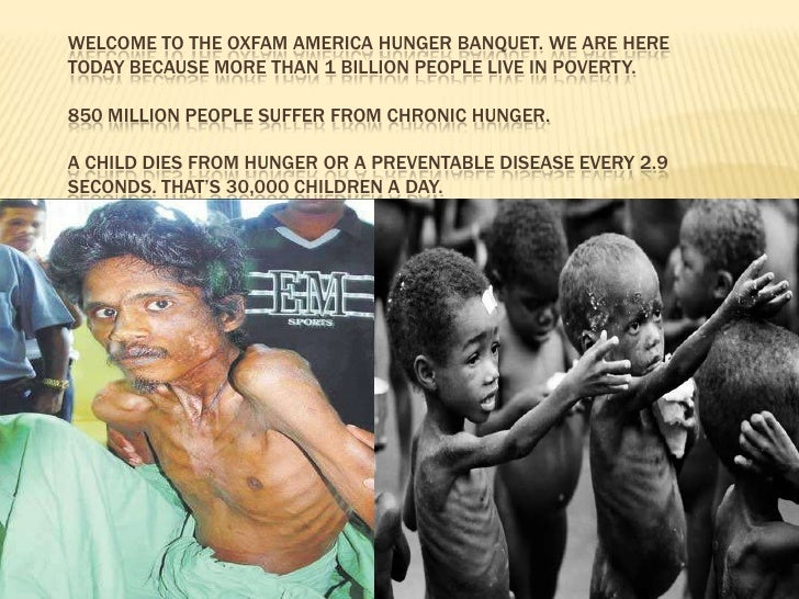 Welcome to the Oxfam America Hunger Banquet. We are here today because more than 1 billion people live in poverty.850 mill...