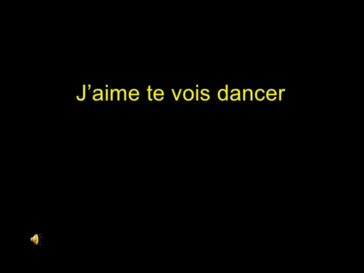 J'aime te vois dancer