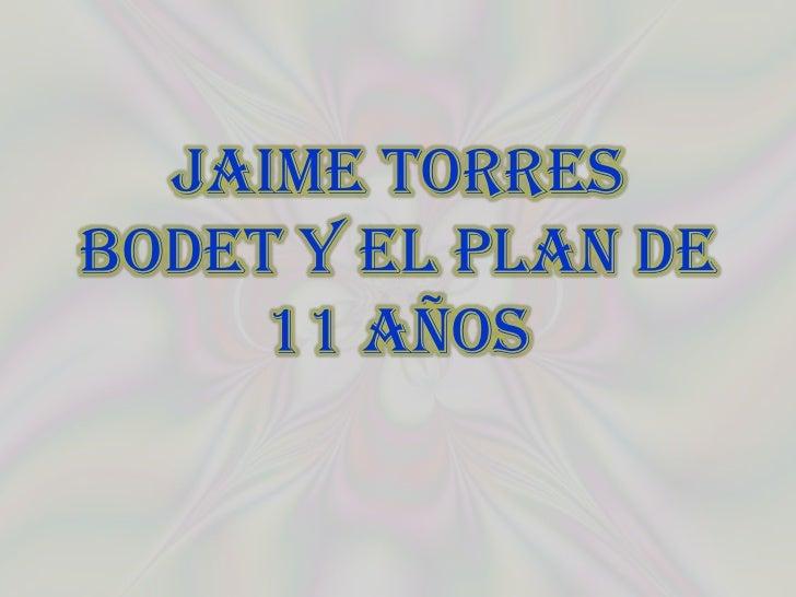JAIME TORRESBODET Y EL PLAN DE     11 AÑOS