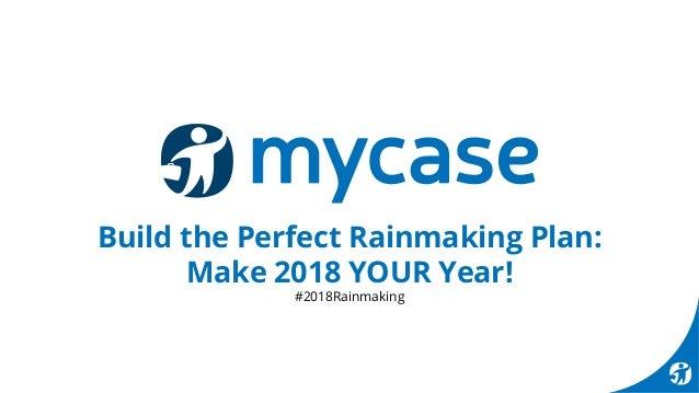 Build the Perfect Rainmaking Plan: Make 2018 YOUR Year! #2018Rainmaking