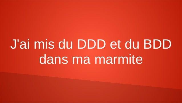 J'ai mis du DDD et du BDD dans ma marmite
