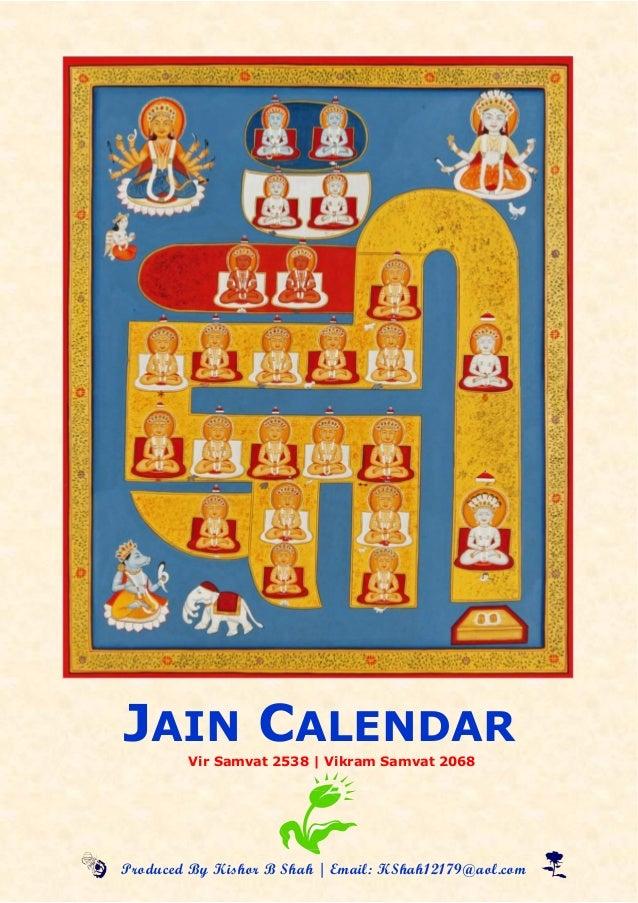 JAIN CALENDAR        Vir Samvat 2538 | Vikram Samvat 2068 Produced By Kishor B Shah | Email: KShah12179@aol...