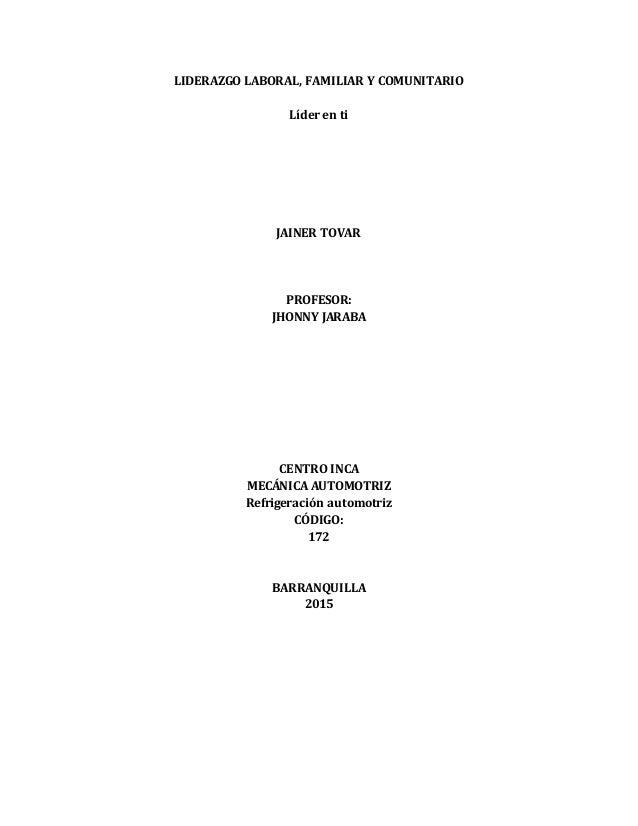 LIDERAZGO LABORAL, FAMILIAR Y COMUNITARIO Líder en ti JAINER TOVAR PROFESOR: JHONNY JARABA CENTRO INCA MECÁNICA AUTOMOTRIZ...