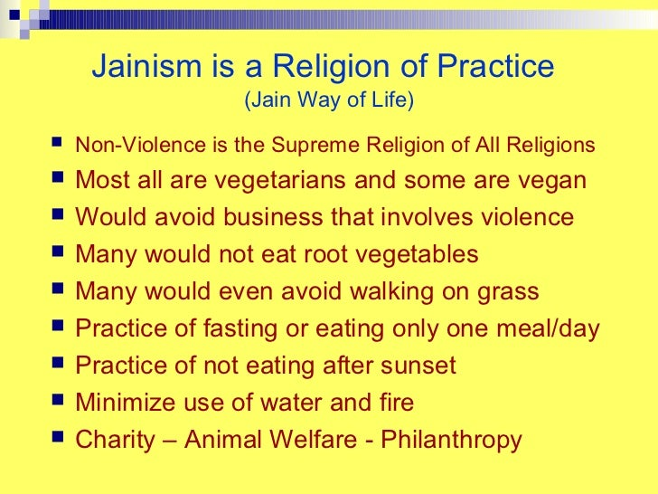 Jainism is a Religion of Practice                     (Jain Way of Life)   Non-Violence is the Supreme Religion of All Re...