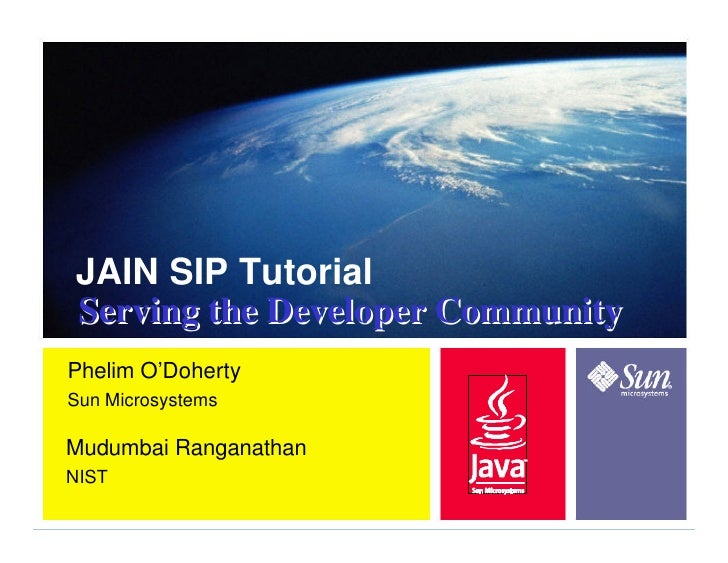 JAIN SIP Tutorial Serving the Developer Community Phelim O'Doherty Sun Microsystems  Mudumbai Ranganathan NIST