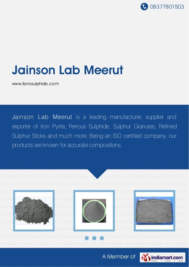 08377801503A Member ofJainson Lab Meerutwww.ferrosulphide.comIron Pyrite Powder Friction Grade Iron Pyrite Powder Grinding...