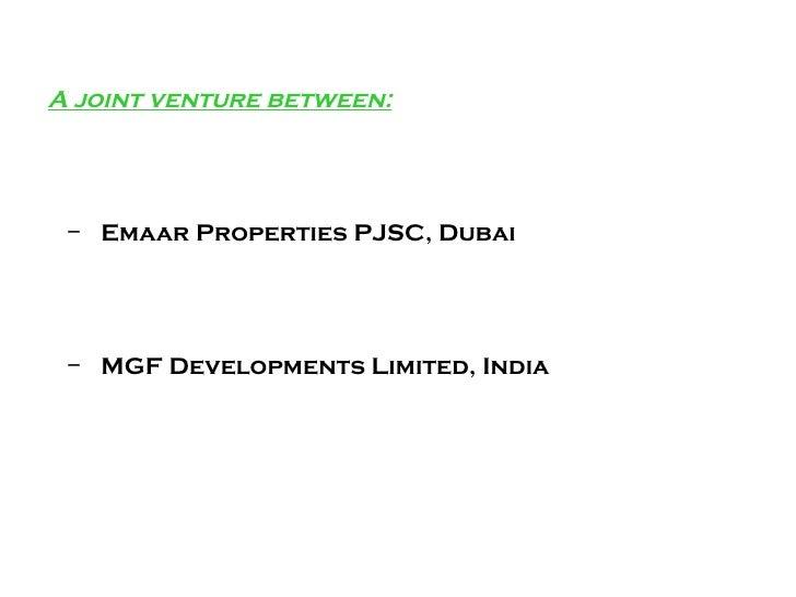 <ul><li>A joint venture between: </li></ul><ul><ul><li>Emaar Properties PJSC, Dubai </li></ul></ul><ul><ul><li>MGF Develop...