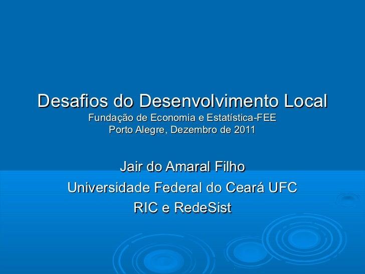 Desafios do Desenvolvimento Local      Fundação de Economia e Estatística-FEE          Porto Alegre, Dezembro de 2011     ...