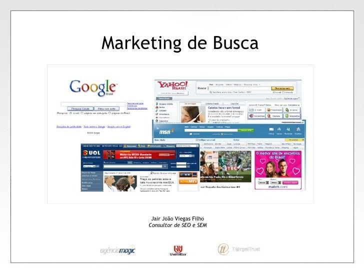 Marketing de Busca Jair João Viegas Filho Consultor de SEO e SEM