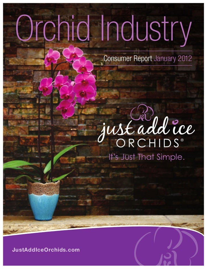 Orchid Industry                        Consumer Report January 2012                         It's Just That Simple.JustAddI...