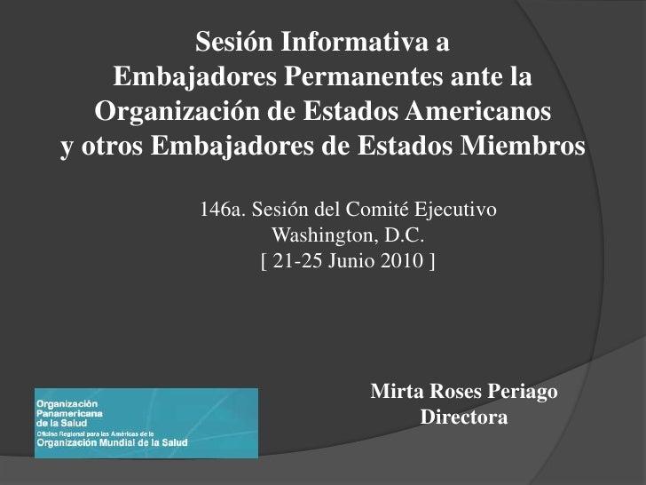 Sesión Informativa a     Embajadores Permanentes ante la   Organización de Estados Americanosy otros Embajadores de Estado...