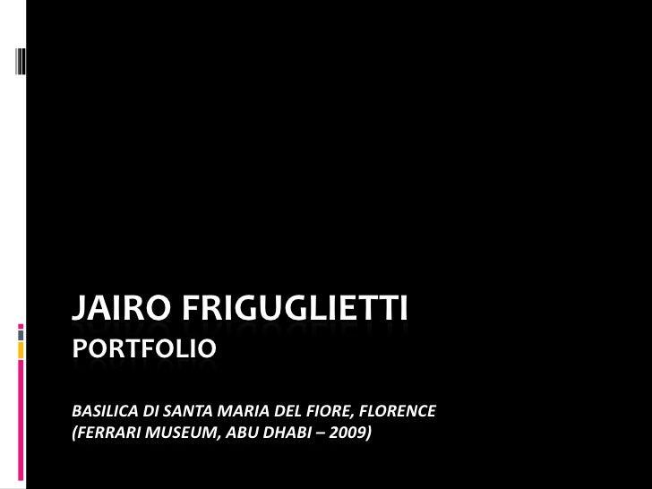 JAIRO FRIGUGLIETTI PORTFOLIO  BASILICA DI SANTA MARIA DEL FIORE, FLORENCE (FERRARI MUSEUM, ABU DHABI – 2009)