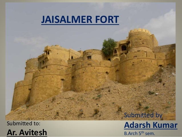 JAISALMER FORT Submitted by Adarsh Kumar B.Arch 5th sem. Submitted to: Ar. Avitesh