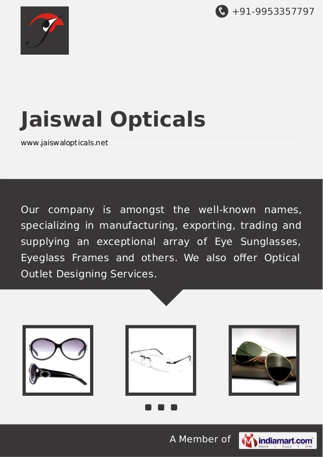 +91-9953357797  Jaiswal Opticals www.jaiswalopticals.net  Our company is amongst the well-known names, specializing in man...