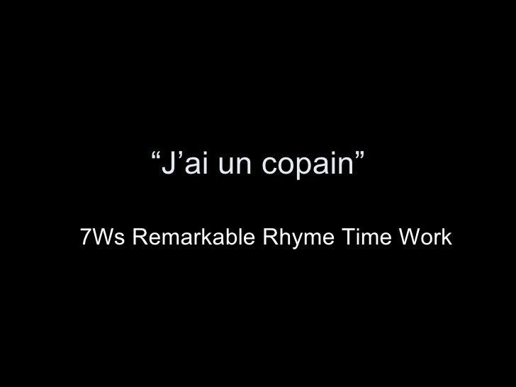 """ J'ai un copain"" 7Ws Remarkable Rhyme Time Work"