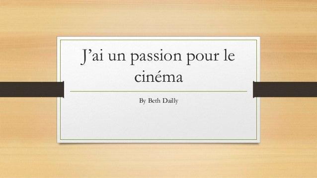 J'ai un passion pour le cinéma By Beth Dailly