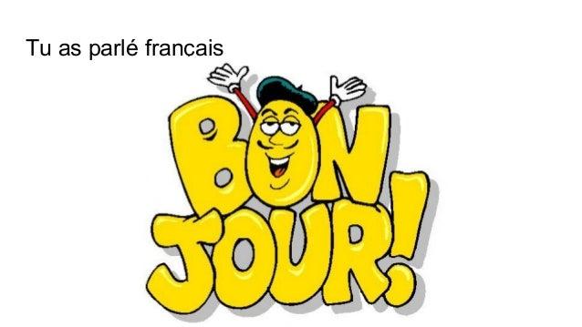 Tu as parlé français