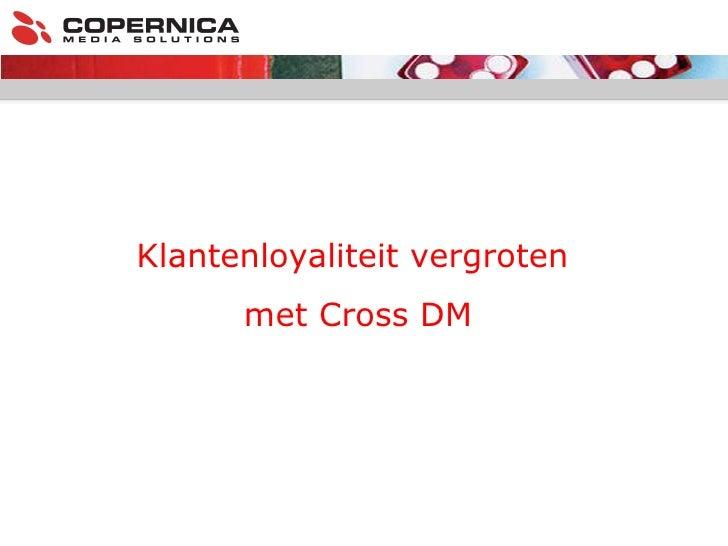 Klantenloyaliteit vergroten  met Cross DM