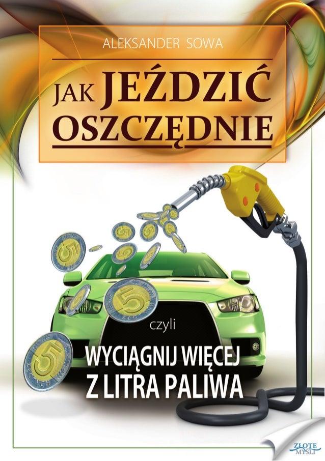 """Ten ebook zawiera darmowy fragment publikacji """"Jak jeździć oszczędnie""""  Darmowa publikacja dostarczona przez ZloteMysli.pl..."""
