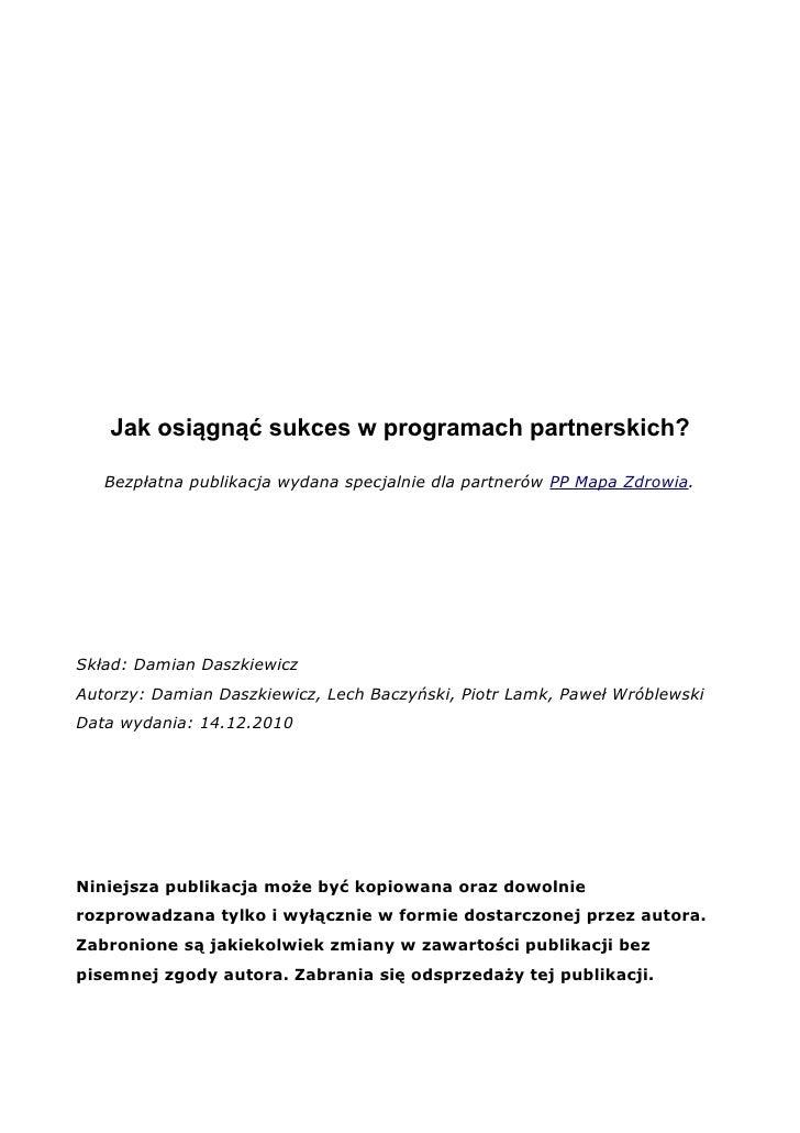 Jak osiągnąć sukces w programach partnerskich?   Bezpłatna publikacja wydana specjalnie dla partnerów PP Mapa Zdrowia.Skła...