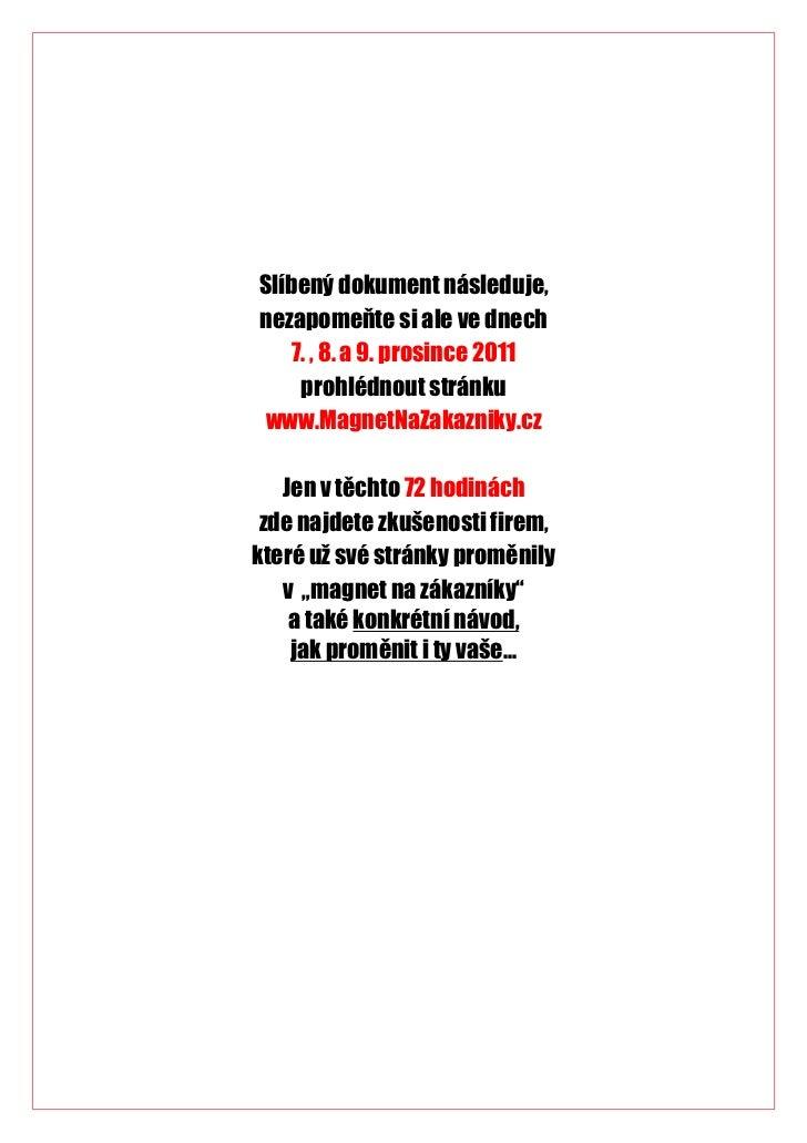 Slíbený dokument následuje,nezapomeňte si ale ve dnech   7. , 8. a 9. prosince 2011    prohlédnout stránku www.MagnetNaZak...