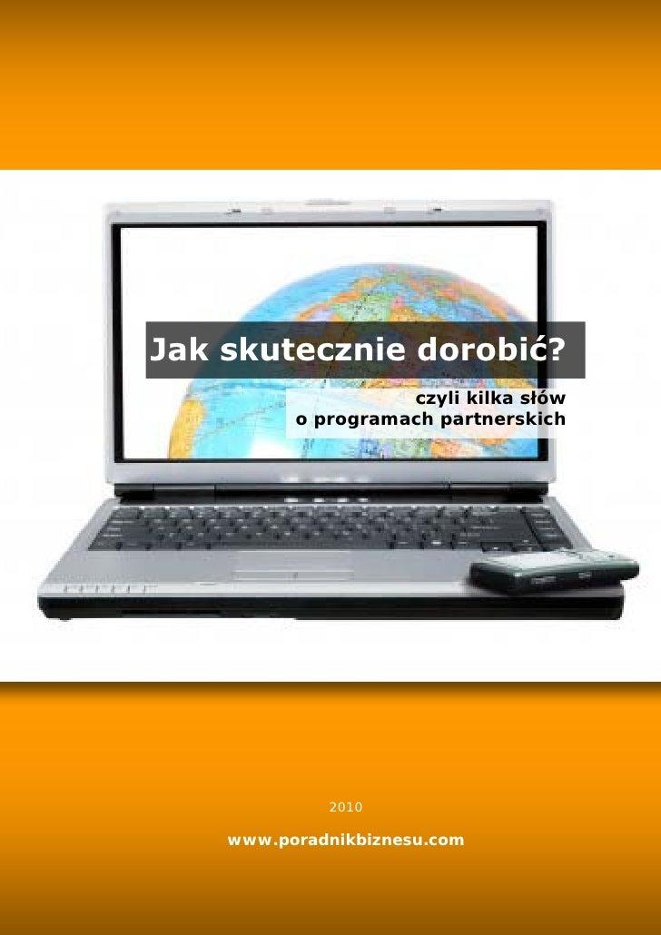 www.poradnikbiznesu.com     Jak skutecznie dorobić?                     czyli kilka słów           o programach partnerski...