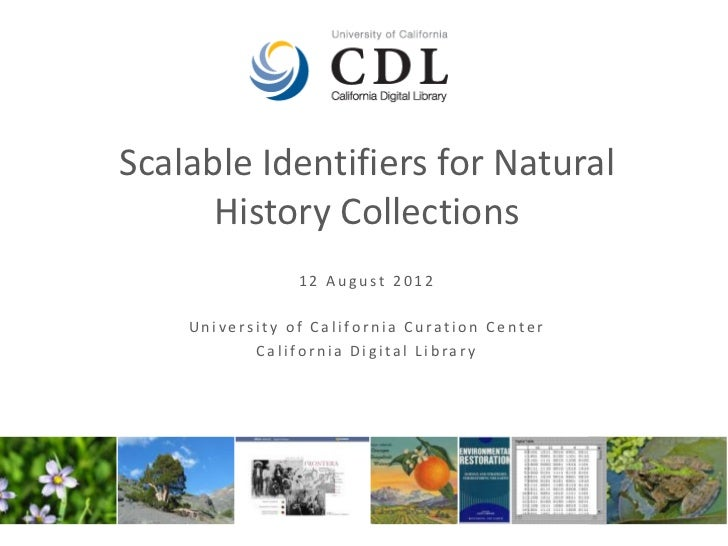 Scalable Identifiers for Natural      History Collections                12 August 2012    University of California Curati...