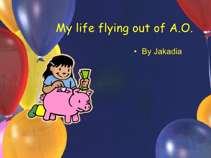 My life flying out of A.O. <ul><li>By Jakadia </li></ul>