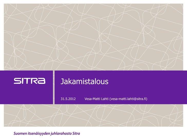 Jakamistalous31.5.2012   Vesa-Matti Lahti (vesa-matti.lahti@sitra.fi)